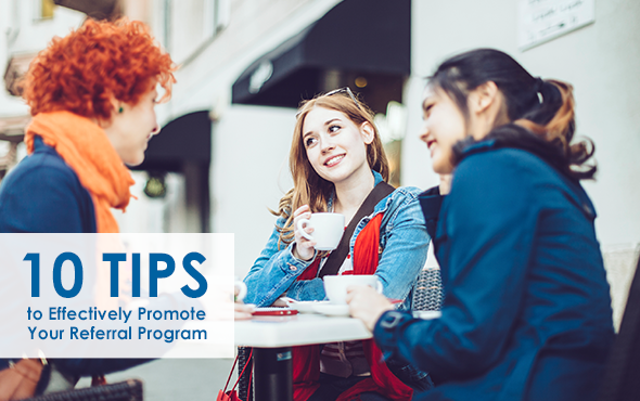 10 Tips to Effectively Promote Your Referral Program