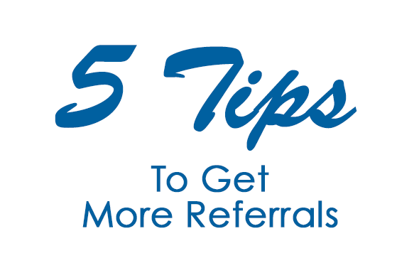 5 Tips to Get More Referrals