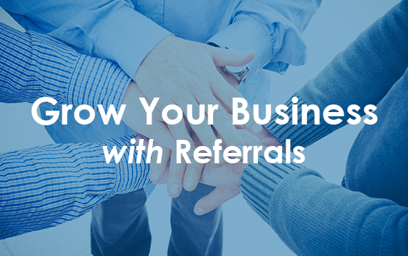 Grow Your Business Through the Use of Referrals
