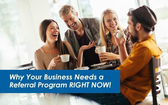 Why Your Business Needs a Referral Program Right Now!