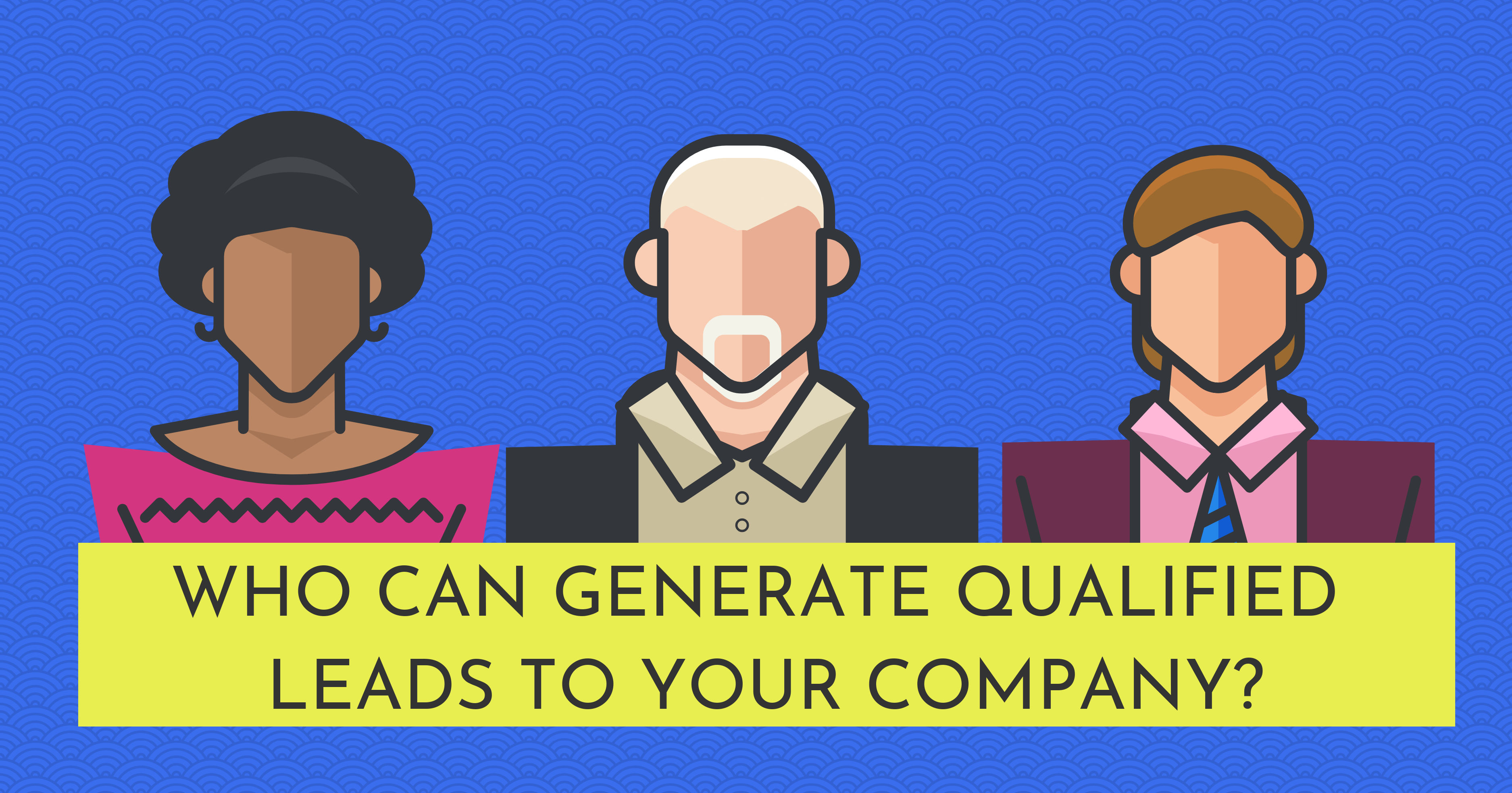 Long Pic_Who Can Generate Qualified Leads to Your Company